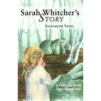 Sarah Whitcher's Story by Elizabeth Yates - Nora Spicer Unwin - 97808