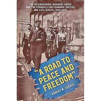 A Road to Peace and Freedom - The International Workers Order and the