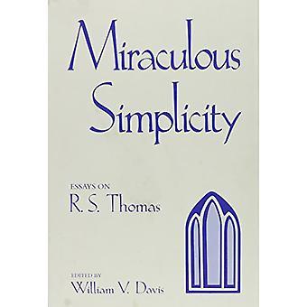 Miraculous Simplicity  - Essays on R.S. Thomas - Essays on R.S. Thomas