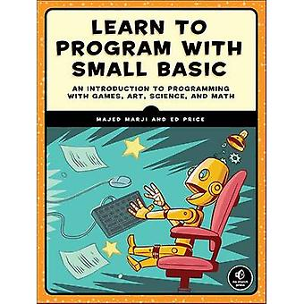 Learn to Program with Small Basic - An Introduction to Programming wit