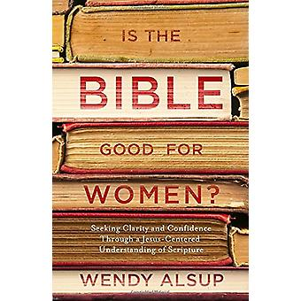 Is the Bible Good for Women? - Finding Clarity and Confidence Through