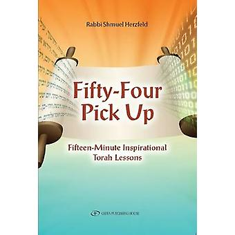 Fifty Four Pick Up - Fifteen Minute Inspirational Torah Lessons by Shm