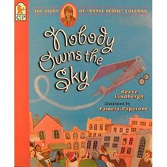 Nobody Owns the Sky - The Story of Brave Bessie Coleman by Reeve Lindb