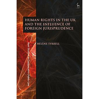 Human Rights in the UK and the Influence of Foreign Jurispru by Helene Tyrrell