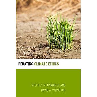 Débat sur l'éthique climatique par Gardiner &Stephen M. Professeur de philosophie et Ben Rabinowitz Professeur doté des dimensions humaines de l'environnement & Professeur de philosophie et Ben Rabinowitz Professeur doté de l'homme