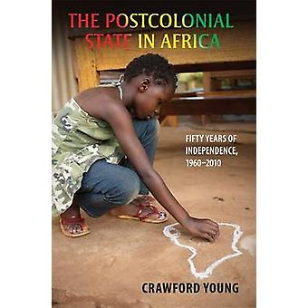 Postcolonial State in Africa Fifty Years of Independence 19602010 by Young & Crawford