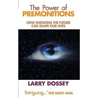 Kracht van premonitions Hoe het kennen van de toekomst ons leven kan vormgeven. Larry Dossey door Dossey & Larry
