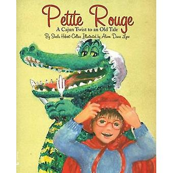 Petite Rouge - A Cajun Twist to an Old Tale by Sheila Hebert-Collins -