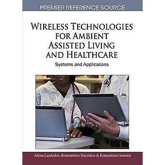 Wireless Technologies for Ambient Assisted Living and Healthcare Systems and Applications by Lazakidou & Athina