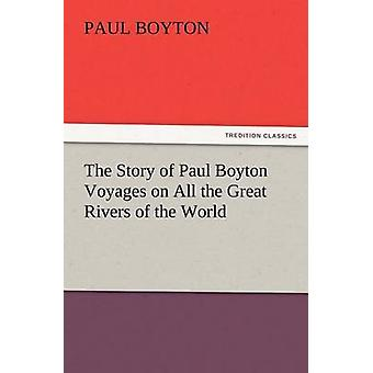The Story of Paul Boyton Voyages on All the Great Rivers of the World by Boyton & Paul