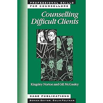 Counselling Difficult Clients by Norton & Kingsley