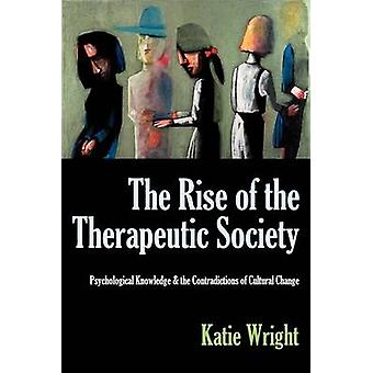 The Rise of the Therapeutic Society Psychological Knowledge  the Contradictions of Cultural Change by Wright & Katie