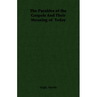 The Parables of the Gospels And Their Meaning of  Today by Martin & Hugh