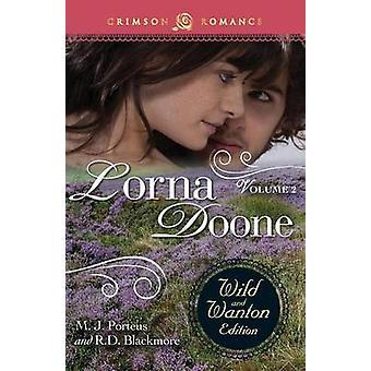 Lorna Doone The Wild and Wanton Edition Volume 2 by Porteus & M. J.