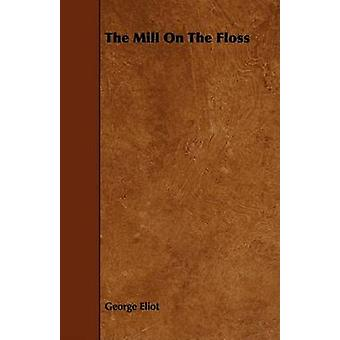 The Mill On The Floss by Eliot & George