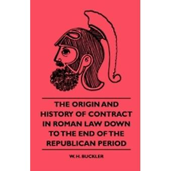 The Origin And History Of Contract In Roman Law Down To The End Of The Republican Period by Buckler & W. H.