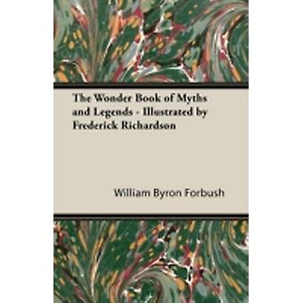 The Wonder Book of Myths and Legends  Illustrated by Frederick Richardson by Forbush & William Byron
