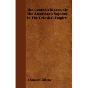 The Canton Chinese Or The Americans Sojourn In The Celestial Empire by Tiffany & Osmond