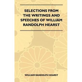 Selections From The Writings And Speeches Of William Randolph Hearst by William Randolph Hearst