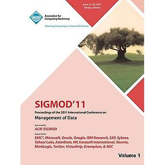 SIGMOD 11 Proceedings of the 2011 International Conference on Management of Data  Vol I by SIGMOD 11 Conference Committee