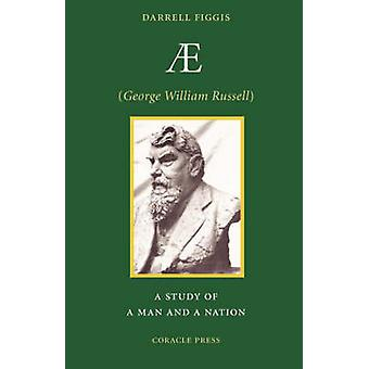 AE George William Russell A Study of a Man and a Nation by Figgis & Darrell