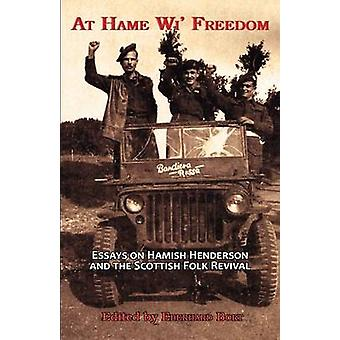 At Hame Wi Freedom Essays on Hamish Henderson and the Scottish Folk Revival by Mereu & Pino