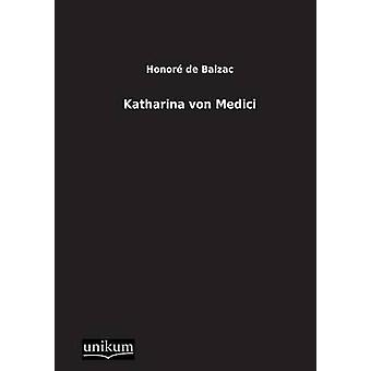 Katharina Von Medici by De Balzac & Honore