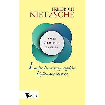 Lieder des Prinzen Vogelfrei. Idyllen aus Messina by Nietzsche & Friedrich