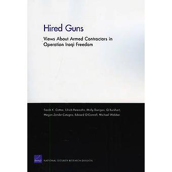 Hired Guns Views About Armed Contractors in Operation Iraqi Freedom by Cotton & Sarah K.