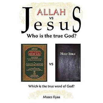 Allah Vs Jesus Who Is the True God by Ilyas & Moses
