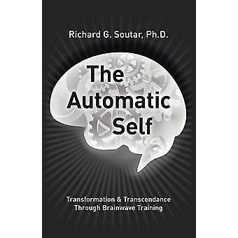 The Automatic Self Transformation and Transcendence through BrainWave Training by Soutar & Ph.D. & Richard G.