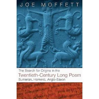 Search for Origins in the TwentiethCentury Long Poem Sumerian Homeric AngloSaxon by Moffett & Joe