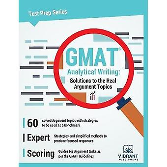 GMAT Analytical Writing Solutions to the Real Argument Topics by Vibrant Publishers