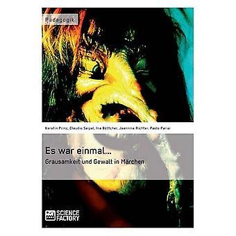 Es war einmal... Grausamkeit und Gewalt in Mrchen by Prinz & Kerstin