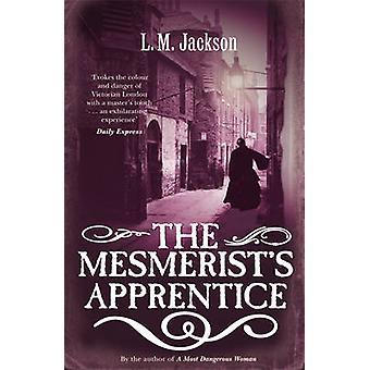 The Mesmerist's Apprentice - (Sarah Tanner 2) by L. M. Jackson - 97800