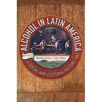 Alcool en Amérique latine - une histoire sociale et culturelle par Gretchen P
