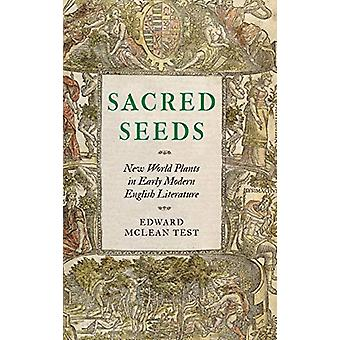 Sacred Seeds - New World Plants in Early Modern English Literature by