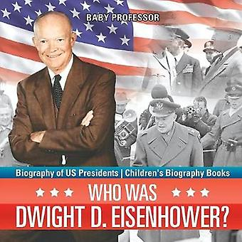 Who Was Dwight D. Eisenhower? Biography of US Presidents Children's B