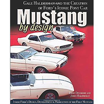 Mustang by Design - Gale Halderman and the Creation of Ford's Iconic P