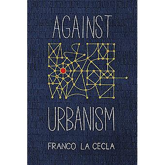 Against Urbanism by Franco La Cecla - 9781629632353 Book