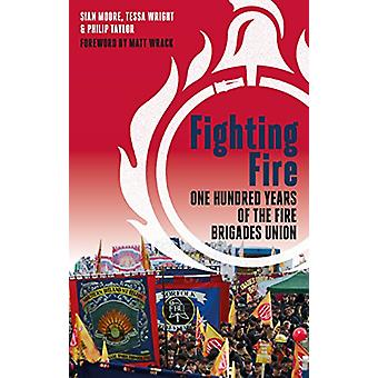 Fighting Fire - One hundred years of the fire brigades union by Sian M