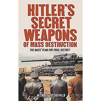 Hitler's Secret Weapons of Mass Destruction - The Nazi Plan for Final