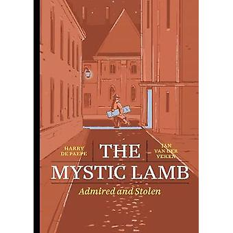 The Mystic Lamb - Admired and Stolen by Jan Van der Veken - 9781910593