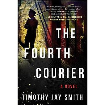 The Fourth Courier - A Novel by Timothy Jay Smith - 9781948924108 Book