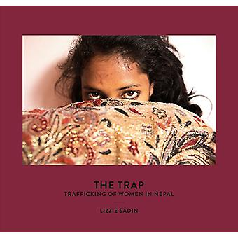The Trap - Trafficking of Women in Nepal by Lizzie Sadin - 97823707406