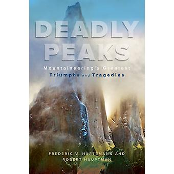 Deadly Peaks - Mountaineering's Greatest Triumphs and Tragedies by Rob