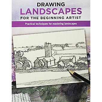 Drawing Landscapes for the Beginning Artist - Practical techniques for