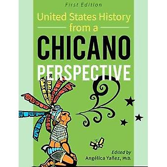 United States History From A Chicano Perspective by Angelica Yanez -