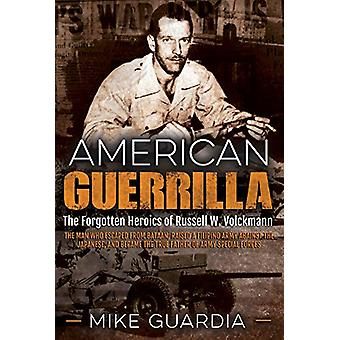 American Guerrilla - The Forgotten Heroics of Russell W. Volckmann-the