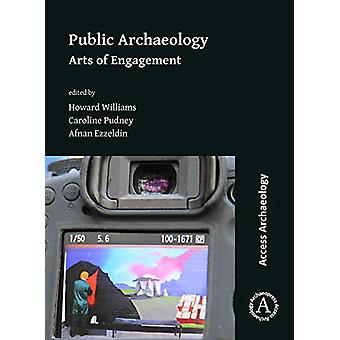 Public Archaeology - Arts of Engagement by Howard Williams - 978178969